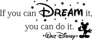 If you can dream it you can do it. Quote by Walt Disney